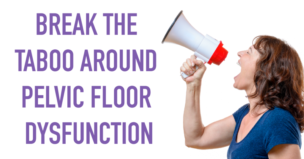 Break the taboo round Pelvic Floor Dysfunction