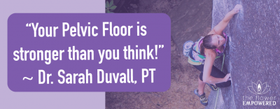 Sarah Duvall PT - Your Pelvic Floor is stronger than you think