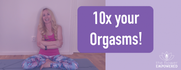 10x your orgasms